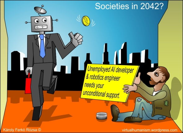 Societies in 2042? Unemployed AI developer & robotics engineer needs your unconditional support. (virtualhumanism.wordpress.com)